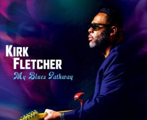 Kirk Fletcher: My Blues Pathway